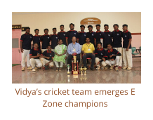 Vidya's cricket team emerges E Zone champions